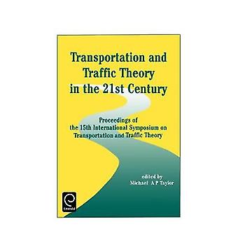 Transportation and Traffic Theory in the 21st Century Proceedings of the 15th International Symposium on Transportation and Traffic Theory by Taylor & Michael A. P.