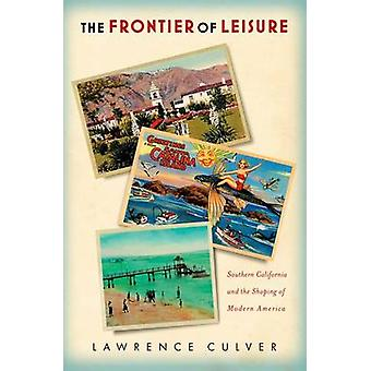 The Frontier of Leisure Southern California and the Shaping of Modern America by Culver & Lawrence