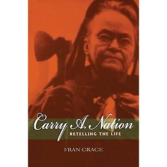 Carry A. Nation Retelling the Life by Grace & Fran