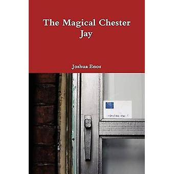 The Magical Chester Jay by Enos & Joshua