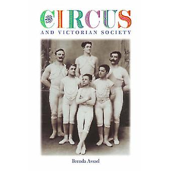 The Circus and Victorian Society by Assael & Brenda