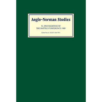 AngloNorman Studies VI Proceedings of the Battle Conference 1983 by Brown & R. Allen
