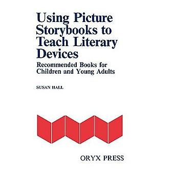 Using Picture Storybooks to Teach Literary Devices Recommended Books for Children and Young Adults Volume I by Hall & Susan