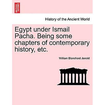 Egypt under Ismail Pacha. Being some chapters of contemporary history etc. by Jerrold & William Blanchard