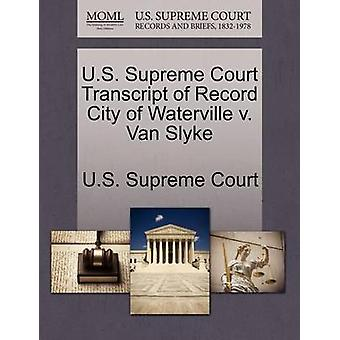 U.S. Supreme Court Transcript of Record City of Waterville v. Van Slyke by U.S. Supreme Court