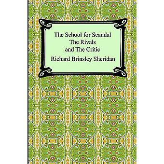The School for Scandal The Rivals and The Critic by Sheridan & Richard Brinsley