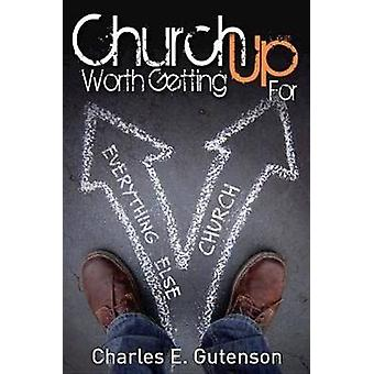 Church Worth Getting Up for by Gutenson & Charles E.