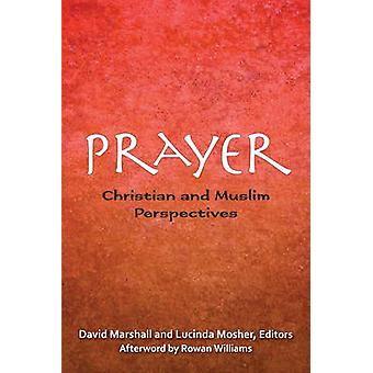 Prayer Christian and Muslim Perspectives A Record of the Tenth Building Bridges Seminar Convened by the Archbishop of Canterbury Georgetown University School of Foreign Service in Qatar 1719 May 2 by Marshall & David