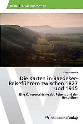 Die Karten in BaedekerReisefhrern zwischen 1827 und 1945 by Weirauch Elias