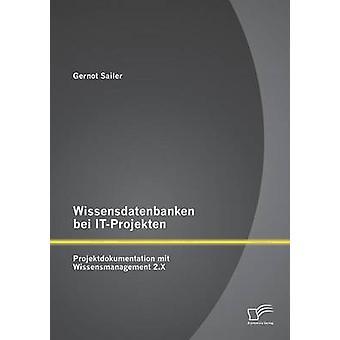 Wissensdatenbanken Bei ItProjekten Projektdokumentation Mit Wissensmanagement 2.X av Sailer & Gernot
