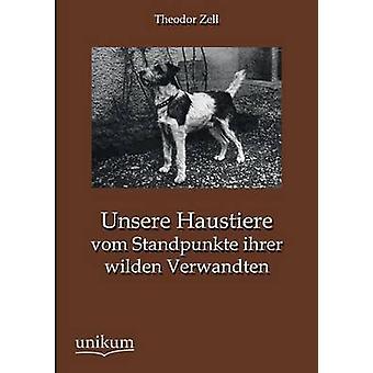 Unsere Haustiere vom Standpunkte ihrer wilden Verwandten by Zell & Theodor
