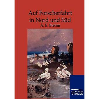 Auf Forscherfahrt in Nord und Sd by Brehm & A.E.
