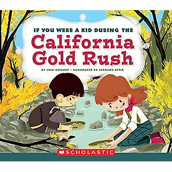 If You Were a Kid During the California Gold Rush by Caroline Attia -