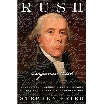 Rush - Revolution - Madness - and the Visionary Doctor Who Became a Fo