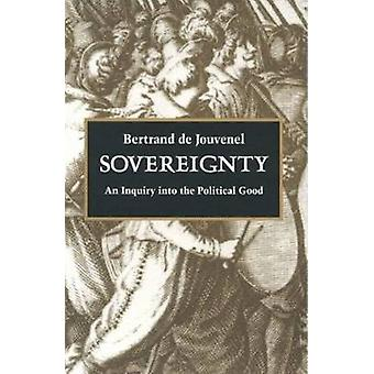 Sovereignty - An Inquiry into the Political Good by Bertrand de Jouven