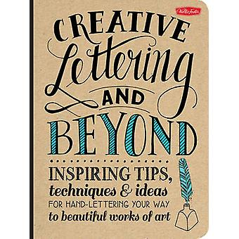 Creative Lettering and Beyond - Inspiring Tips - Techniques - and Idea