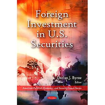 Foreign Investment in U.S. Securities by Declan J. Byrne - 9781608760