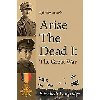 Arise the Dead I - The Great War by Elizabeth Langridge - 978177183281