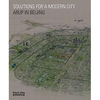 Solutions for a Modern City - Arup in Beijing by Duncan McCorquodale -
