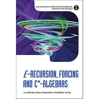 E-Recursion - Forcing and C*-Algebras by Chitat Chong - Theodore A. S
