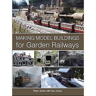 Making Model Buildings for Garden Railways by Peter Jones