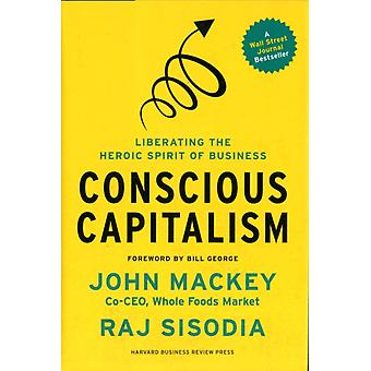 Conscious Capitalism: Liberating the Heroic Spirit of Business (Hardcover) by Mackey John Sisodia Rajendra George Bill