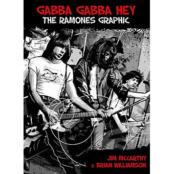 Gabba Gabba Hey: The Ramones Graphic (Paperback) by McCarthy Jim