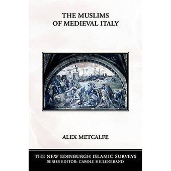 The Muslims of Medieval Italy by Alex Metcalfe - 9780748620081 Book