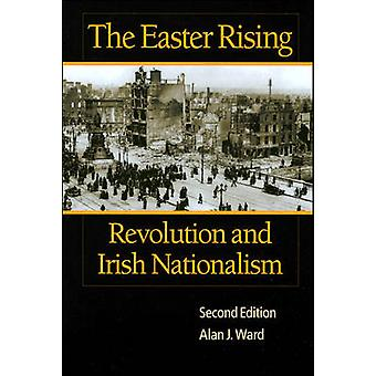 The Easter Rising - Revolution and Irish Nationalism (2nd Revised edit