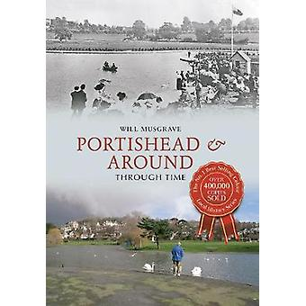 Portishead & Around Through Time by Will Musgrave - 9781445620657 Book