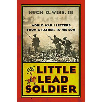 The Little Lead Soldier - World War I Letters from a Father to His Son