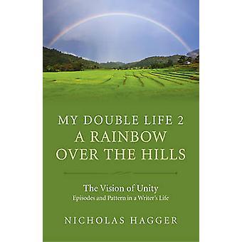 Mein Doppelleben - ein Regenbogen über den Hügeln - Teil 2 von Nicholas Hagger-