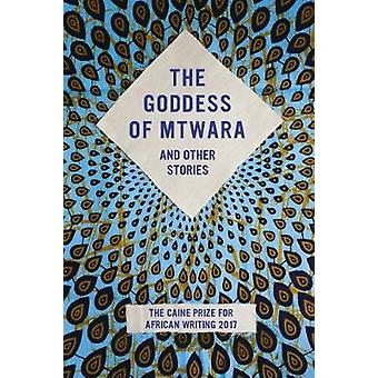 The Goddess of Mtwara and Other Stories - The Caine Prize for African