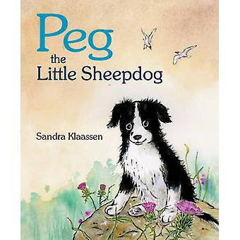Peg the Little Sheepdog by Sandra Klaassen - 9781782501817 Book