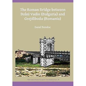 The Roman Bridge between Dolni Vadin (Bulgaria) and Grojdibodu (Roman