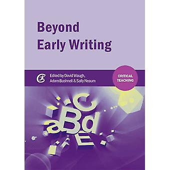 Beyond Early Writing - Teaching Writing in Primary Schools by David Wa