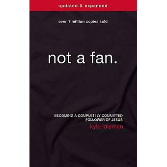Not a Fan - Becoming a Completely Committed Follower of Jesus (Updated
