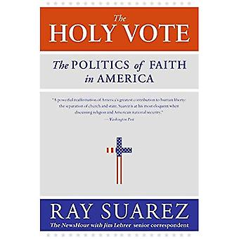 The Holy Vote: The Politics of Faith in America