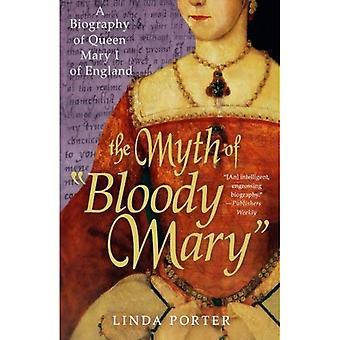 Der Mythos der Bloody Mary: eine Biographie der Königin Maria i. von England