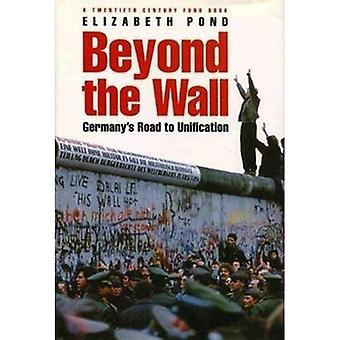 Beyond the Wall: Germany's Road to Unification (A Twentieth Century Fund Book)