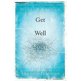 Get Well Soon: Avonturen in de alternatieve gezondheidszorg