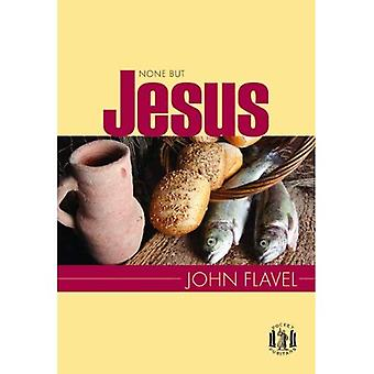 Non but Jesus: Selections from the Writings of John Flavel