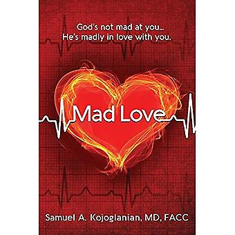 Mad Love: God's Not Mad at You, He's Madly in Love with You
