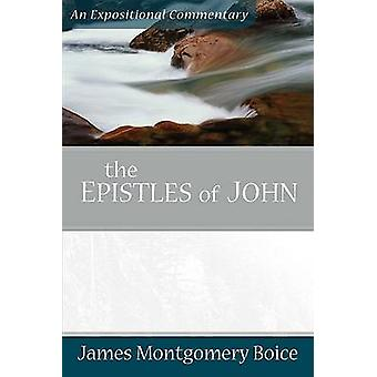 The Epistles of John - An Expositional Commentary by James Montgomery