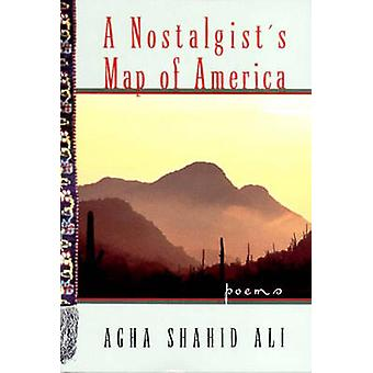A Nostalgists Map of America Poems by Ali & Agha Shahid