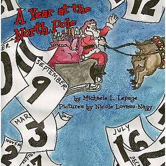 A Year at the North Pole by LePage & Michaele L.