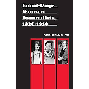FrontPage Women Journalists 19201950 by Cairns & Kathleen A.