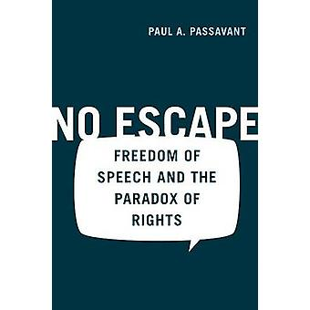 No Escape Freedom of Speech and the Paradox of Rights by Passavant & Paul