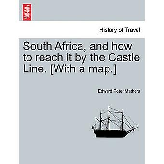 South Africa and how to reach it by the Castle Line. With a map. by Mathers & Edward Peter