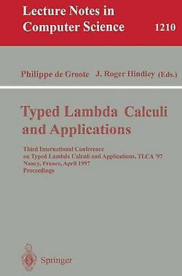 Typed Lambda Calculi and Applications  Third International Conference on Typed Lambda Calculi and Applications TLCA 97 Nancy France April 24 1997 Proceedings by Groote & Philippe de